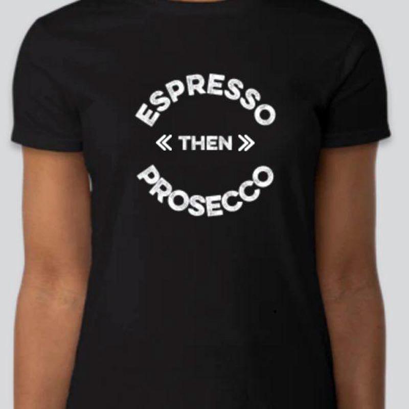 'Espresso then Prosecco' tshirt by The Prosecco Queen